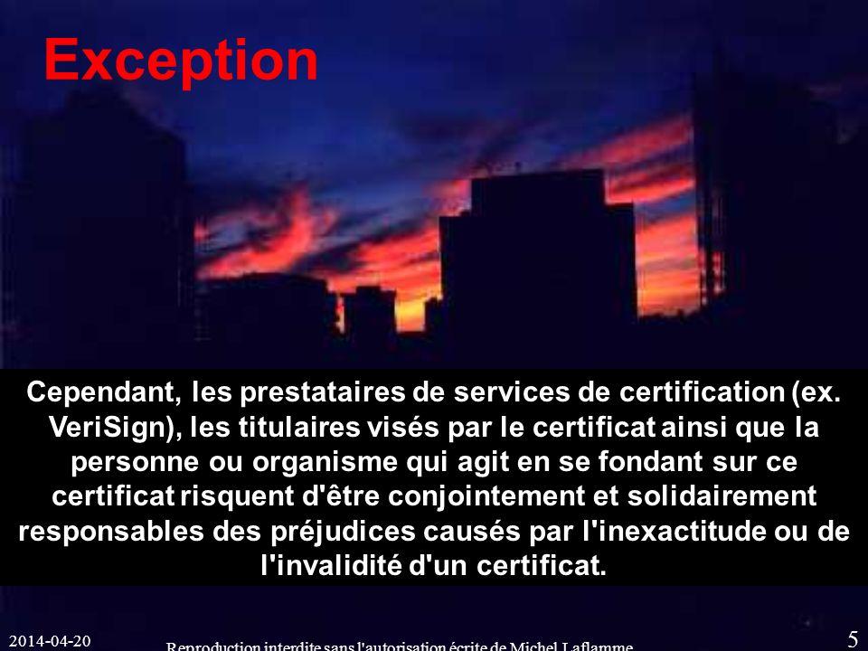 2014-04-20 Reproduction interdite sans l autorisation écrite de Michel Laflamme 5 Exception Cependant, les prestataires de services de certification (ex.