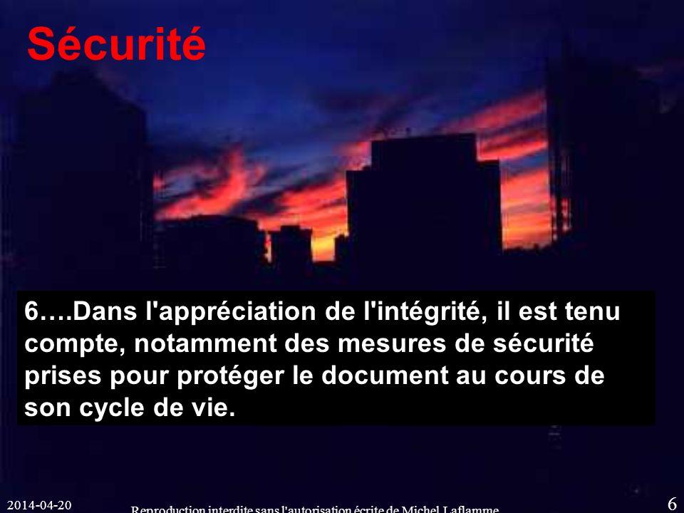 2014-04-20 Reproduction interdite sans l autorisation écrite de Michel Laflamme 6 Sécurité 6….Dans l appréciation de l intégrité, il est tenu compte, notamment des mesures de sécurité prises pour protéger le document au cours de son cycle de vie.
