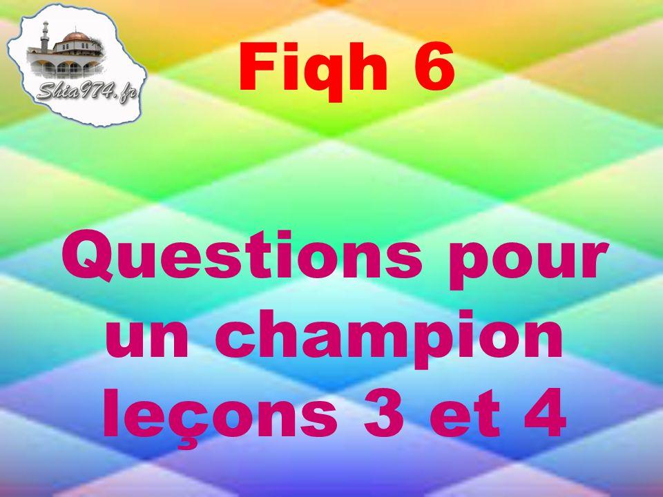 Questions pour un champion leçons 3 et 4 Fiqh 6