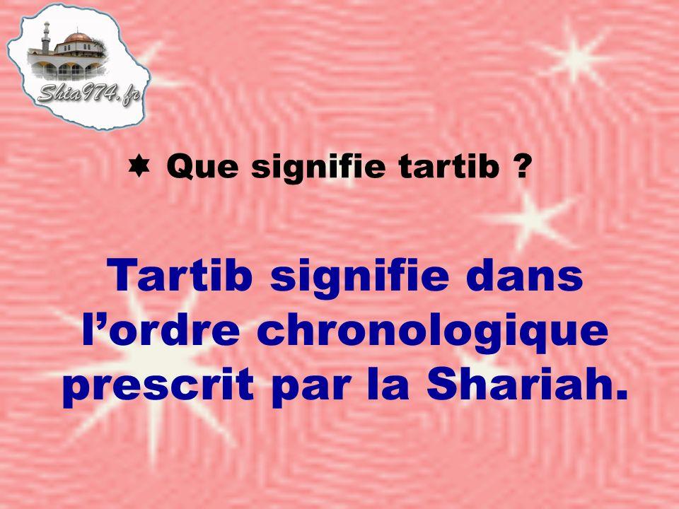Tartib signifie dans lordre chronologique prescrit par la Shariah.