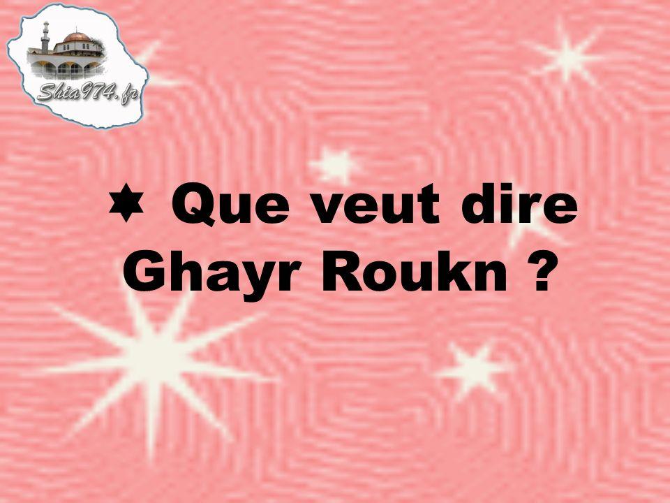 Que veut dire Ghayr Roukn ?