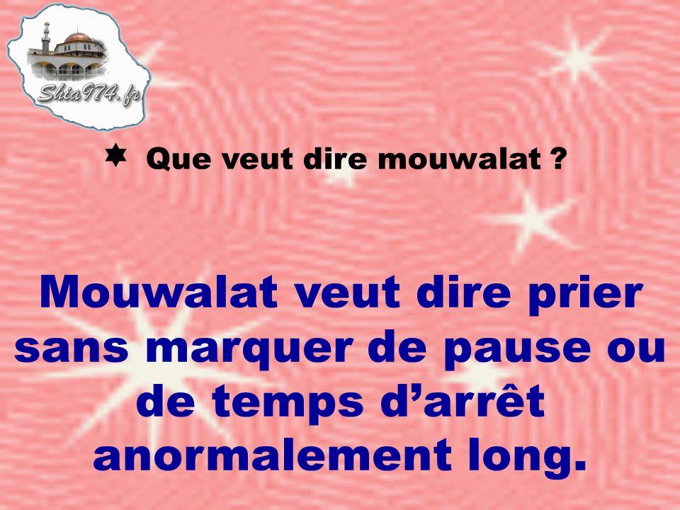 Mouwalat veut dire prier sans marquer de pause ou de temps darrêt anormalement long. Que veut dire mouwalat ?