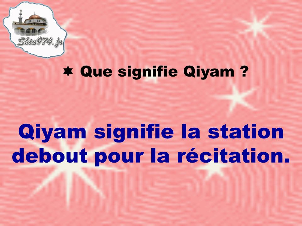 Qiyam signifie la station debout pour la récitation.