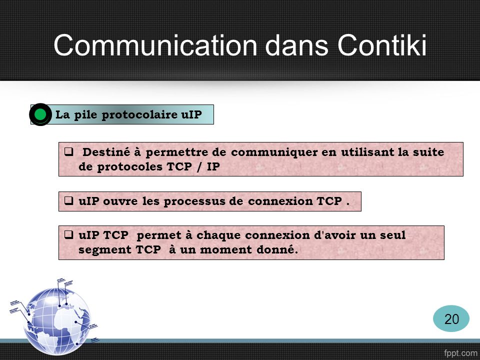 Communication dans Contiki La pile protocolaire uIP Destiné à permettre de communiquer en utilisant la suite de protocoles TCP / IP uIP ouvre les proc