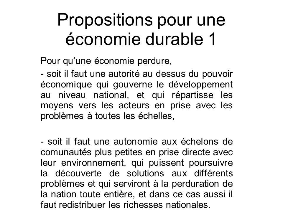 Propositions pour une économie durable 1 Pour quune économie perdure, - soit il faut une autorité au dessus du pouvoir économique qui gouverne le déve