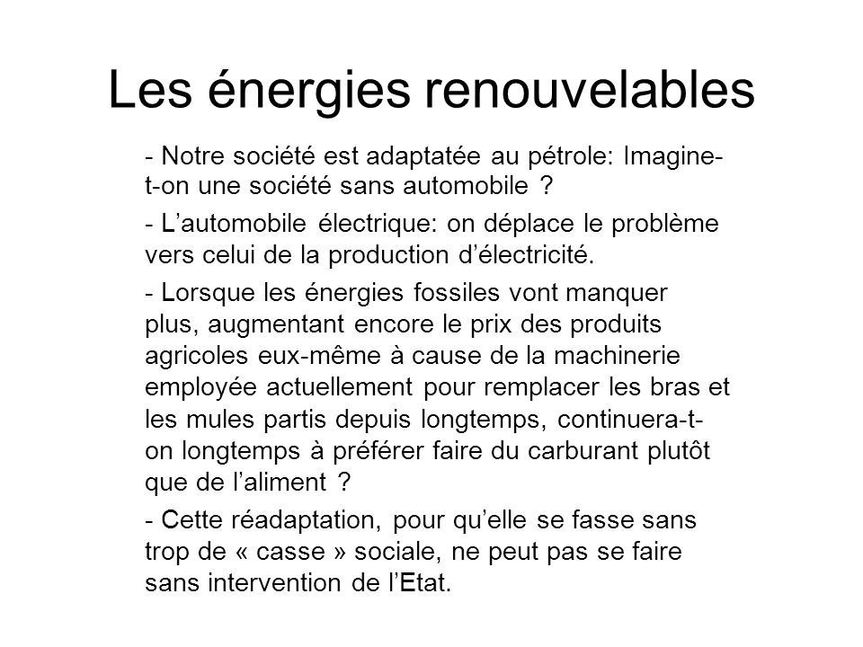 Les énergies renouvelables - Notre société est adaptatée au pétrole: Imagine- t-on une société sans automobile ? - Lautomobile électrique: on déplace