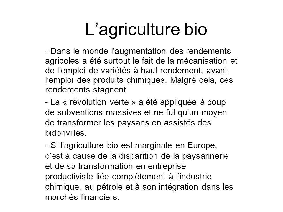Lagriculture bio - Dans le monde laugmentation des rendements agricoles a été surtout le fait de la mécanisation et de lemploi de variétés à haut rendement, avant lemploi des produits chimiques.