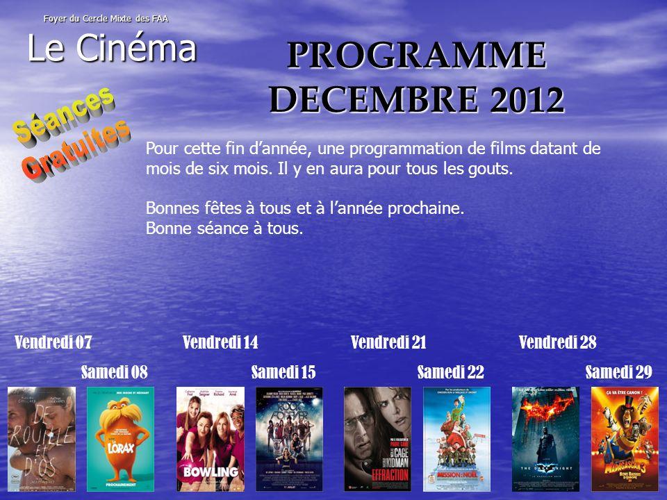 PROGRAMME DECEMBRE 2012 Foyer du Cercle Mixte des FAA Le Cinéma Pour cette fin dannée, une programmation de films datant de mois de six mois.