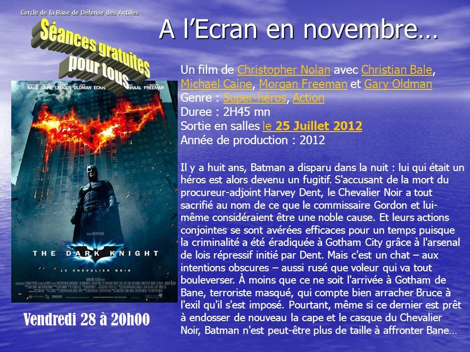 Cercle de la Base de Défense des Antilles Vendredi 28 à 20h00 A lEcran en novembre… Un film de Christopher Nolan avec Christian Bale, Michael Caine, M