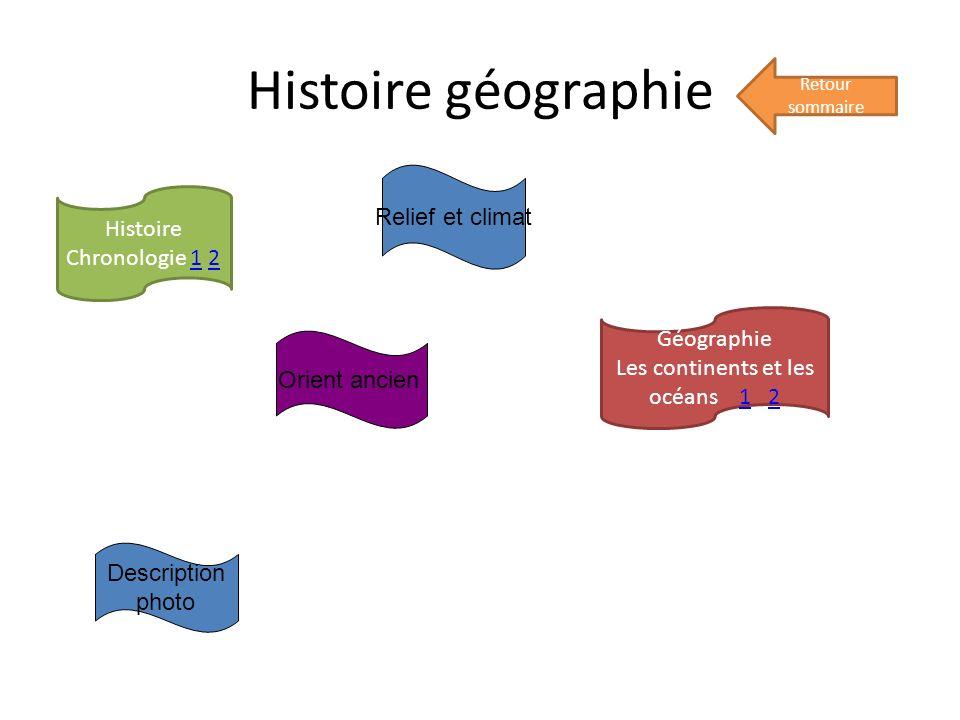 Histoire géographie Retour sommaire Histoire Chronologie 1 2 Géographie Les continents et les océans 1 212 Relief et climat Description photo Orient ancien