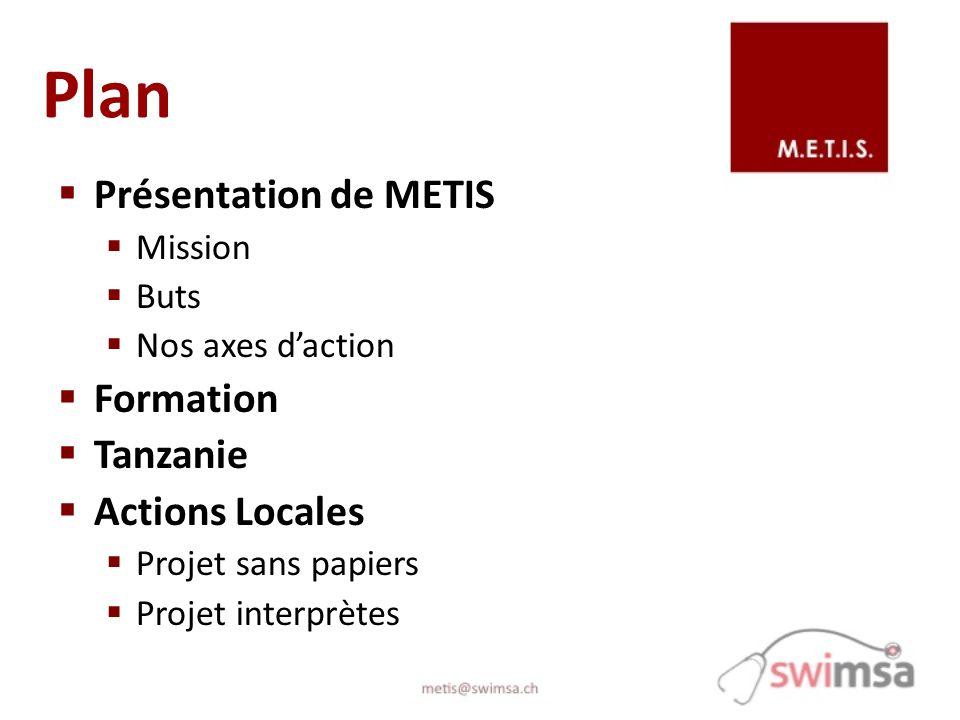 Plan Présentation de METIS Mission Buts Nos axes daction Formation Tanzanie Actions Locales Projet sans papiers Projet interprètes