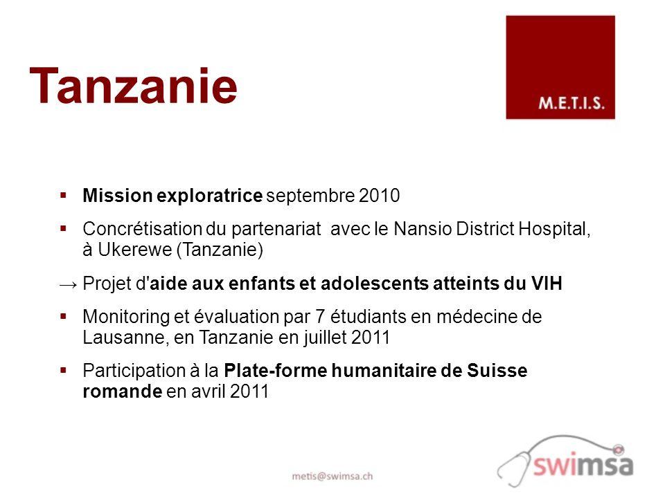 Mission exploratrice septembre 2010 Concrétisation du partenariat avec le Nansio District Hospital, à Ukerewe (Tanzanie) Projet d aide aux enfants et adolescents atteints du VIH Monitoring et évaluation par 7 étudiants en médecine de Lausanne, en Tanzanie en juillet 2011 Participation à la Plate-forme humanitaire de Suisse romande en avril 2011 Tanzanie
