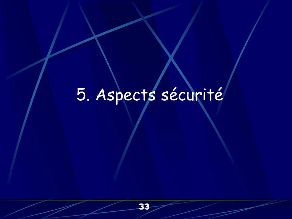 5. Aspects sécurité 33