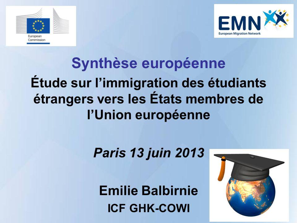 Synthèse européenne Étude sur limmigration des étudiants étrangers vers les États membres de lUnion européenne Paris 13 juin 2013 Emilie Balbirnie ICF GHK-COWI
