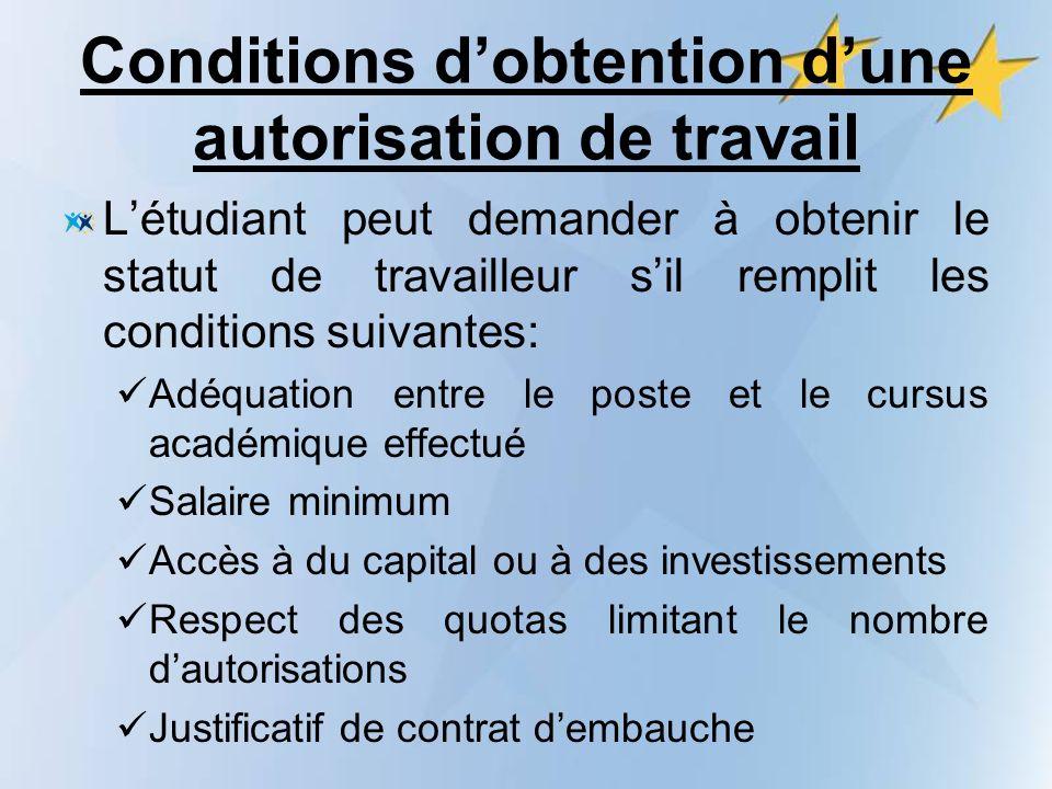 Conditions dobtention dune autorisation de travail Létudiant peut demander à obtenir le statut de travailleur sil remplit les conditions suivantes: Ad