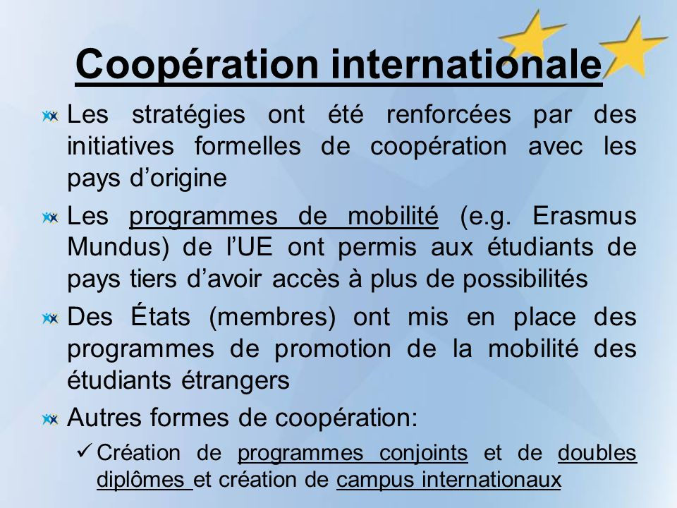 Coopération internationale Les stratégies ont été renforcées par des initiatives formelles de coopération avec les pays dorigine Les programmes de mobilité (e.g.