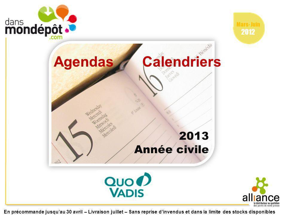 Mars- Juin 2012 Agendas Calendriers 2013 Année civile En précommande jusquau 30 avril – Livraison juillet – Sans reprise dinvendus et dans la limite des stocks disponibles