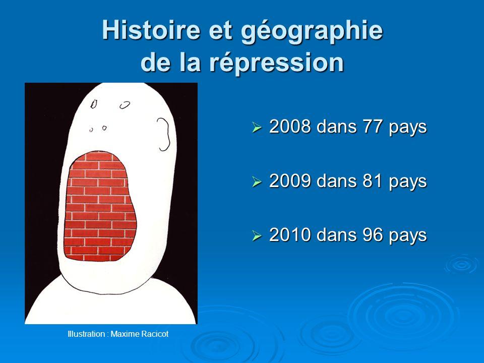 Histoire et géographie de la répression 2008 dans 77 pays 2008 dans 77 pays 2009 dans 81 pays 2009 dans 81 pays 2010 dans 96 pays 2010 dans 96 pays Il