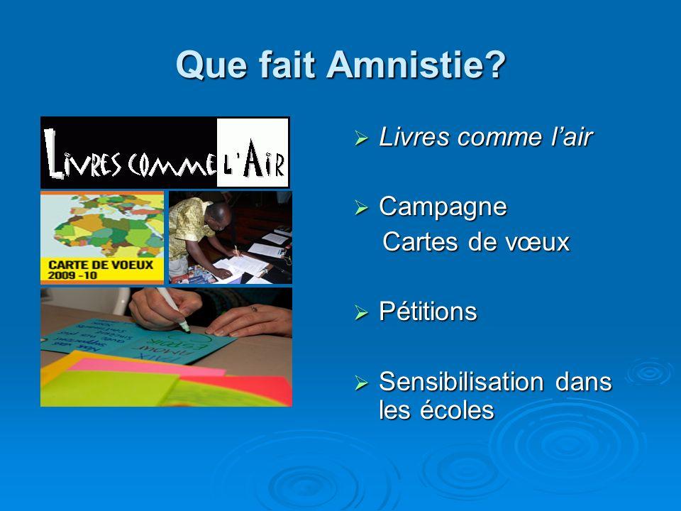 Que fait Amnistie? Livres comme lair Livres comme lair Campagne Campagne Cartes de vœux Cartes de vœux Pétitions Pétitions Sensibilisation dans les éc