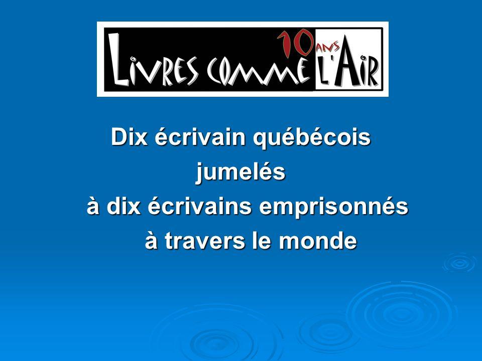 Dix écrivain québécois jumelés à dix écrivains emprisonnés à dix écrivains emprisonnés à travers le monde à travers le monde