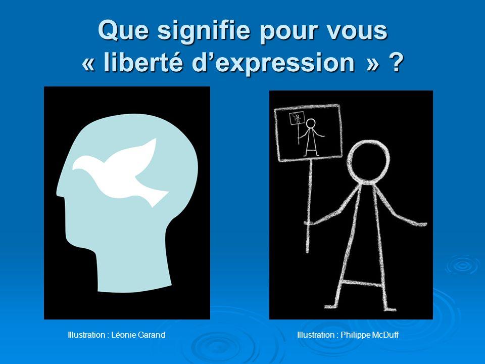 Que signifie pour vous « liberté dexpression » ? Illustration : Léonie GarandIllustration : Philippe McDuff
