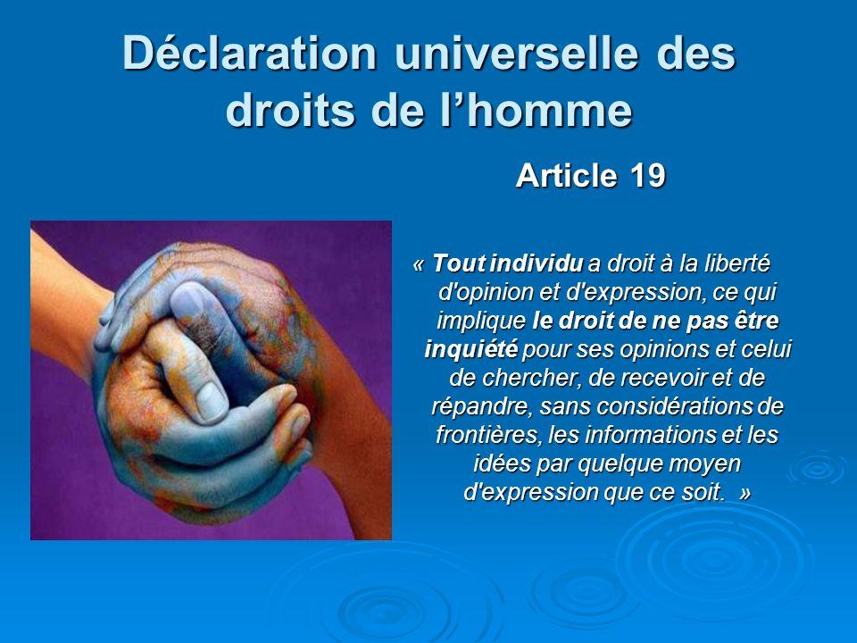Déclaration universelle des droits de lhomme Article 19 « Tout individu a droit à la liberté d'opinion et d'expression, ce qui implique le droit de ne