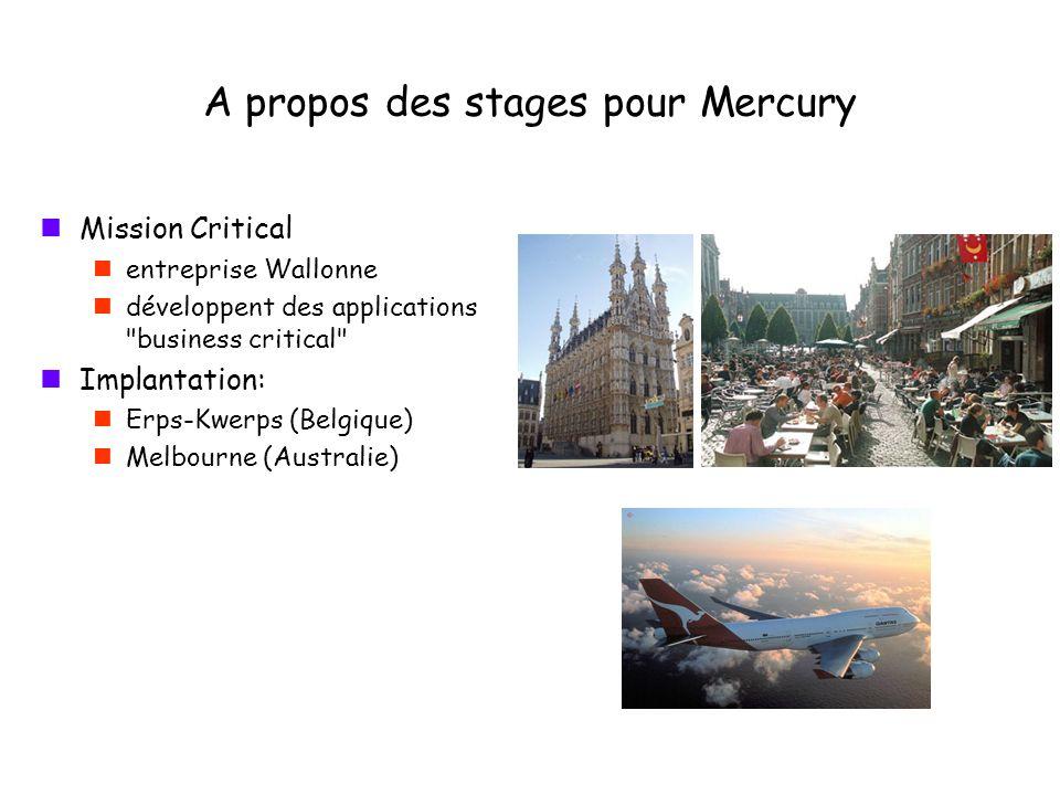 A propos des stages pour Mercury Mission Critical entreprise Wallonne développent des applications business critical Implantation: Erps-Kwerps (Belgique) Melbourne (Australie)