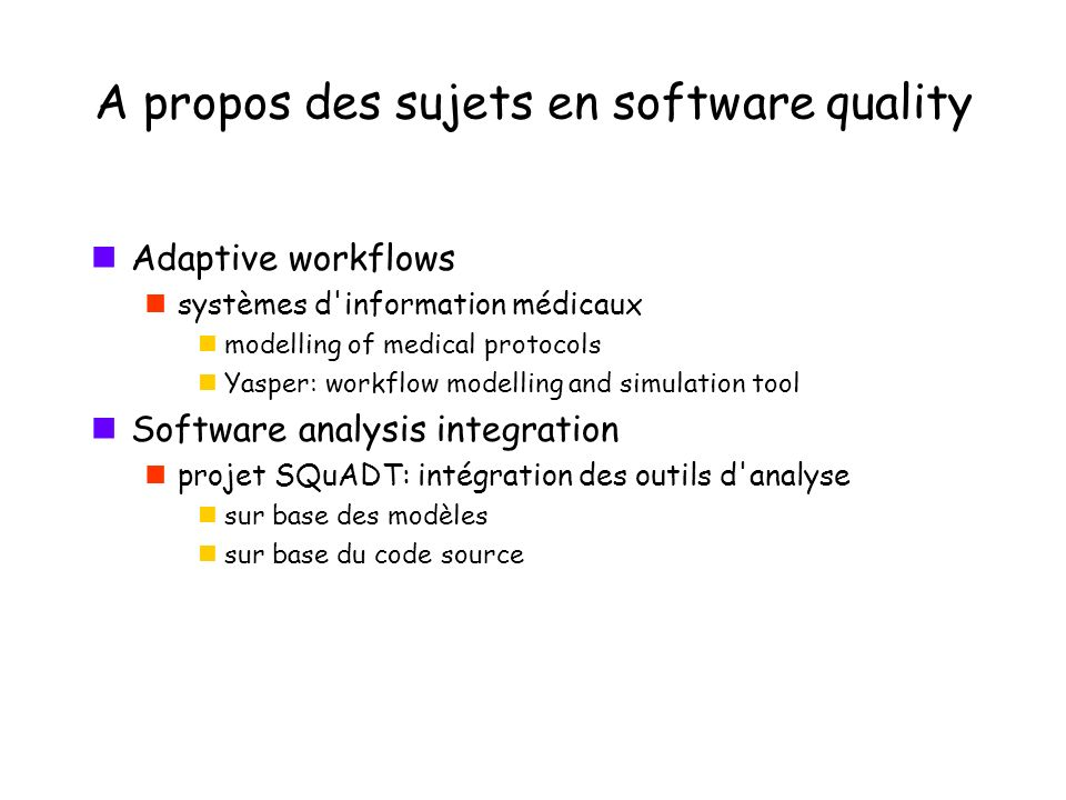 A propos des sujets en software quality Adaptive workflows systèmes d'information médicaux modelling of medical protocols Yasper: workflow modelling a