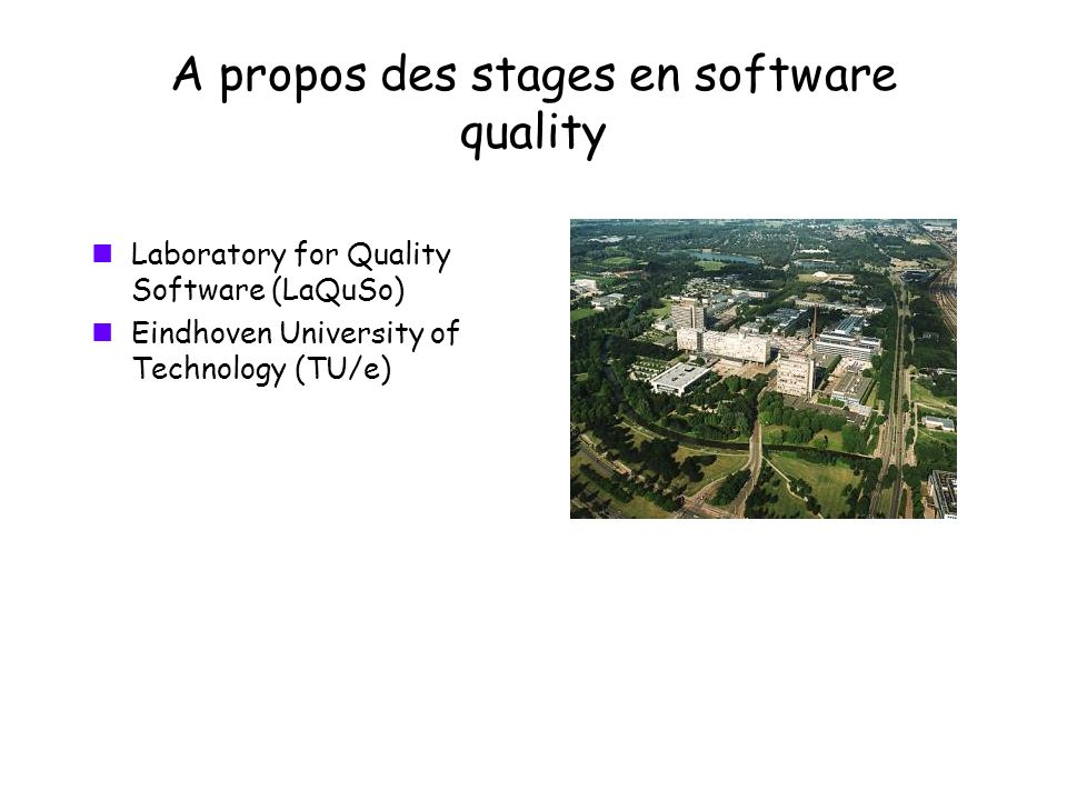 A propos des stages en software quality Laboratory for Quality Software (LaQuSo) Eindhoven University of Technology (TU/e)
