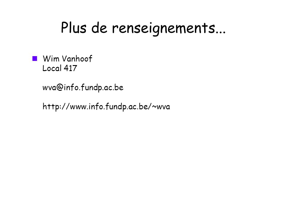 Plus de renseignements... Wim Vanhoof Local 417 wva@info.fundp.ac.be http://www.info.fundp.ac.be/~wva