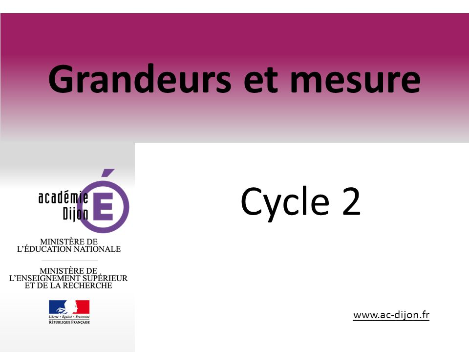 www.ac-dijon.fr Grandeurs et mesure Cycle 2