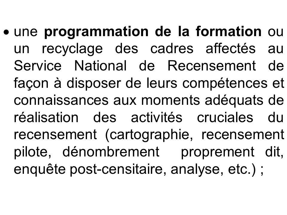 une programmation de la formation ou un recyclage des cadres affectés au Service National de Recensement de façon à disposer de leurs compétences et c