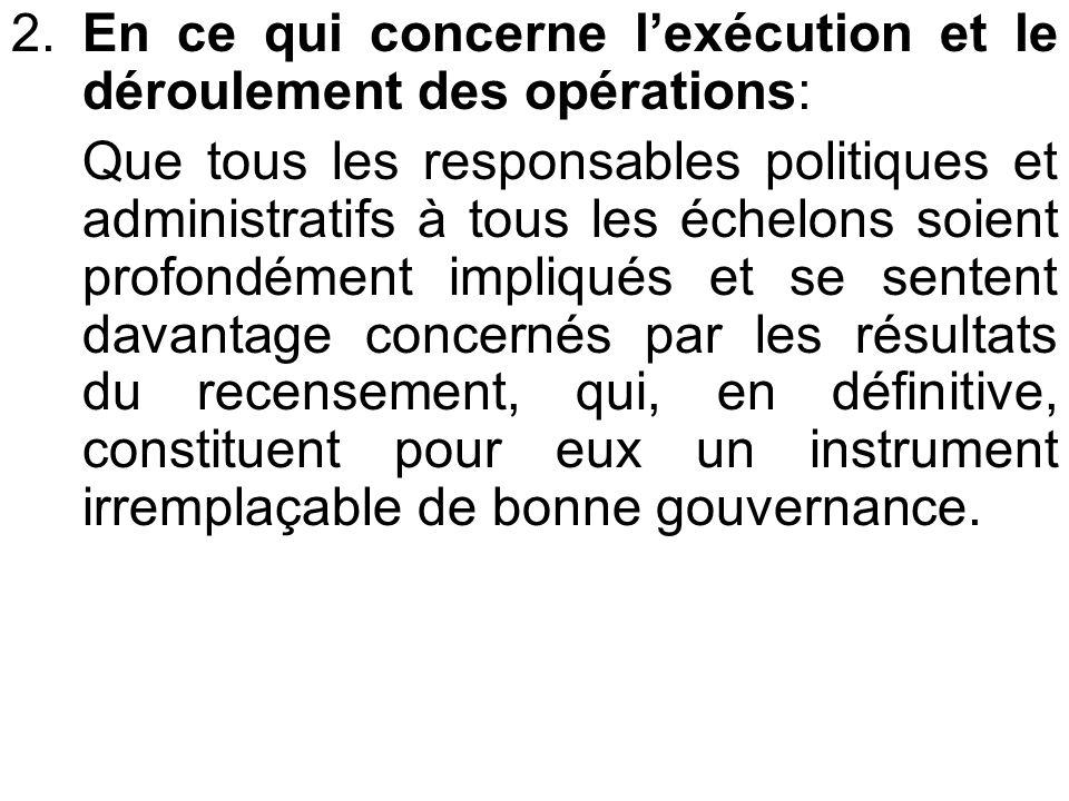 2. En ce qui concerne lexécution et le déroulement des opérations: Que tous les responsables politiques et administratifs à tous les échelons soient p