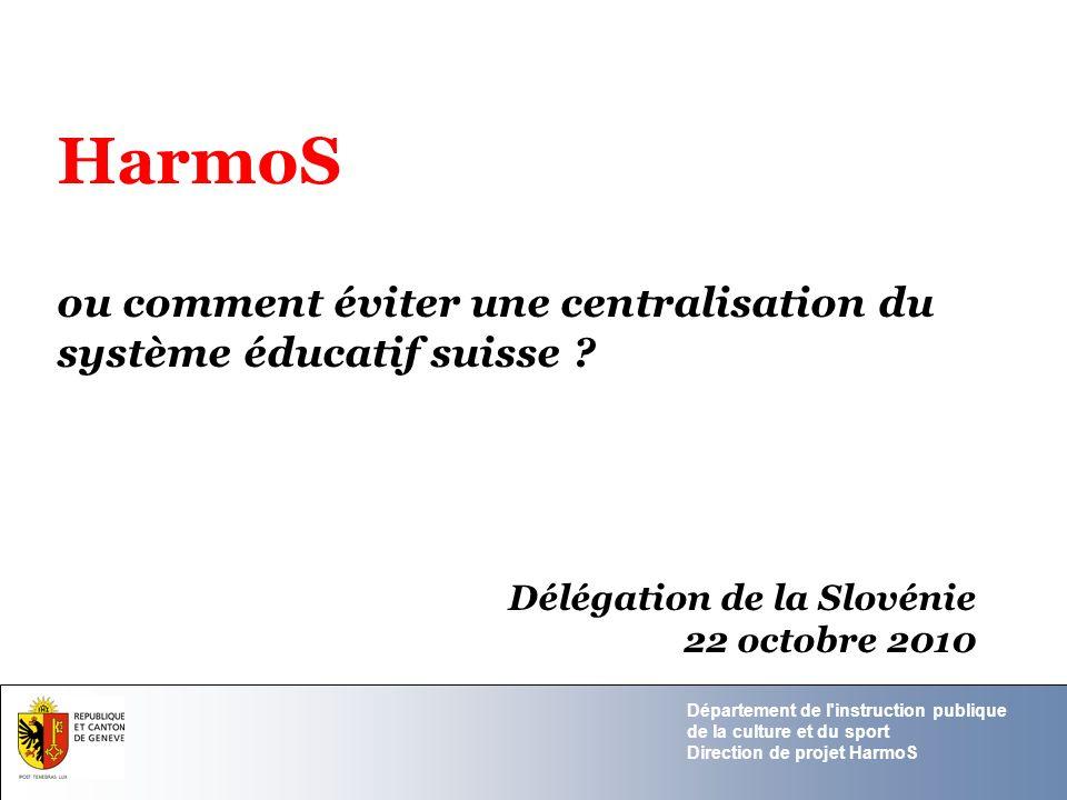 Département de l instruction publique de la culture et du sport Direction de projet HarmoS La Confédération suisse Un système éducatif décentralisé au niveau des 26 cantons (mais peu décentralisé au niveau des établissements scolaires dont la marge d autonomie est restreinte).