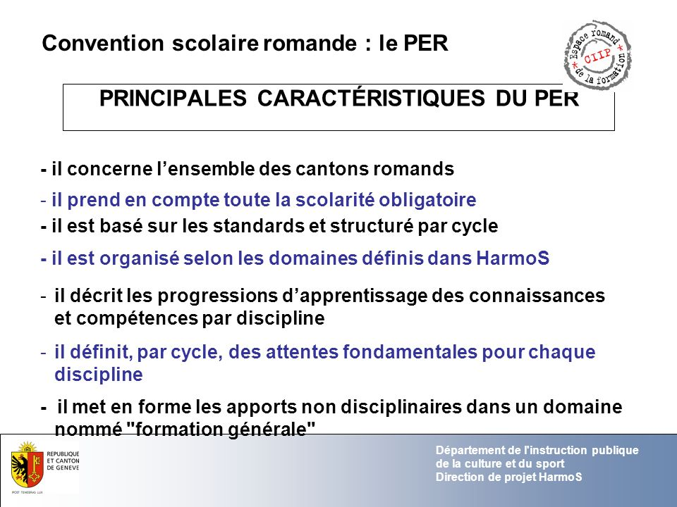 Département de l'instruction publique de la culture et du sport Direction de projet HarmoS PRINCIPALES CARACTÉRISTIQUES DU PER - il est basé sur les s
