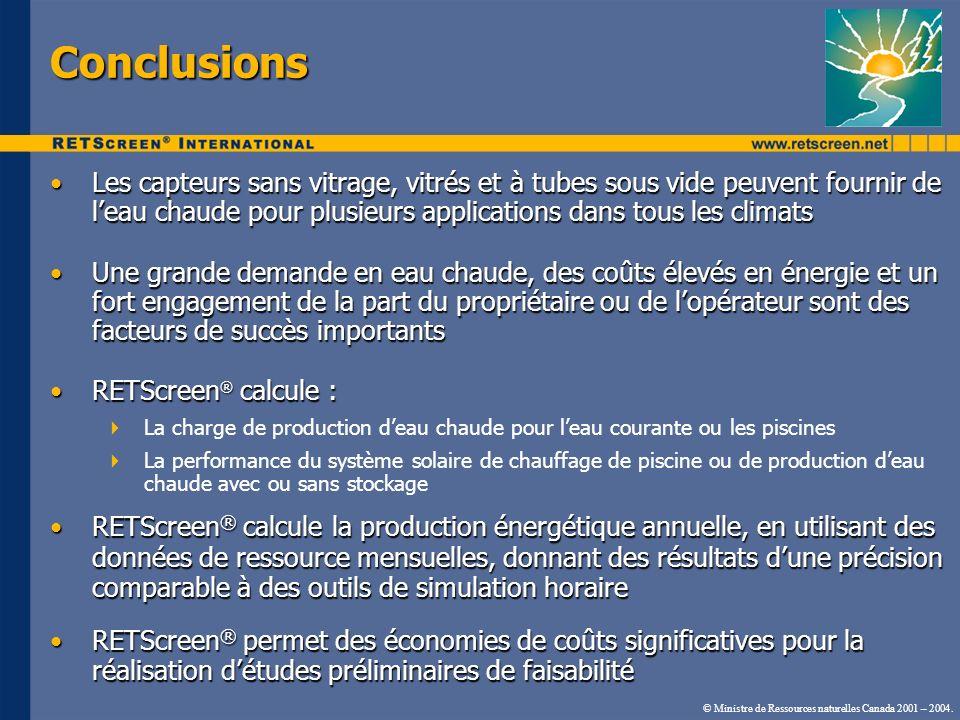 © Ministre de Ressources naturelles Canada 2001 – 2004. Conclusions Les capteurs sans vitrage, vitrés et à tubes sous vide peuvent fournir de leau cha