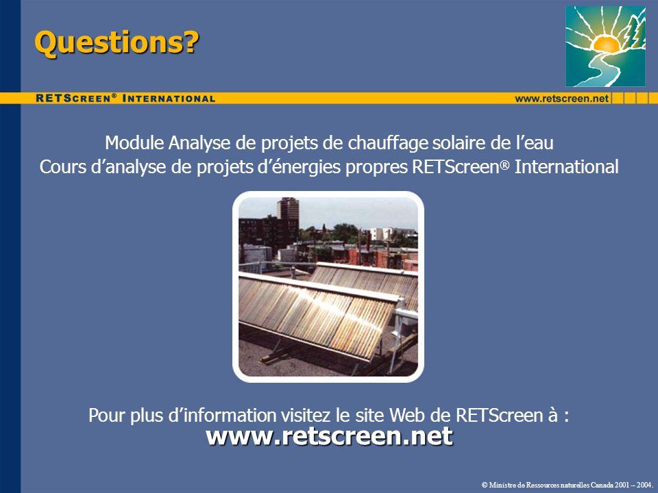 © Ministre de Ressources naturelles Canada 2001 – 2004. Questions? Module Analyse de projets de chauffage solaire de leau Cours danalyse de projets dé