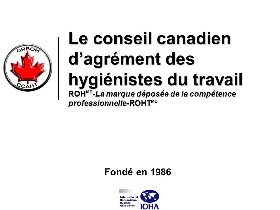 Le conseil canadien dagrément des hygiénistes du travail ROH MD -La marque déposée de la compétence professionnelle-ROHT MD Fondé en 1986