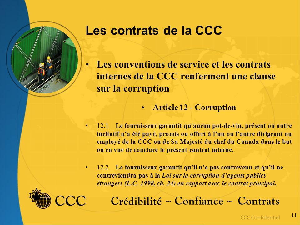 11 Les contrats de la CCC Les conventions de service et les contrats internes de la CCC renferment une clause sur la corruption Article 12 - Corruptio