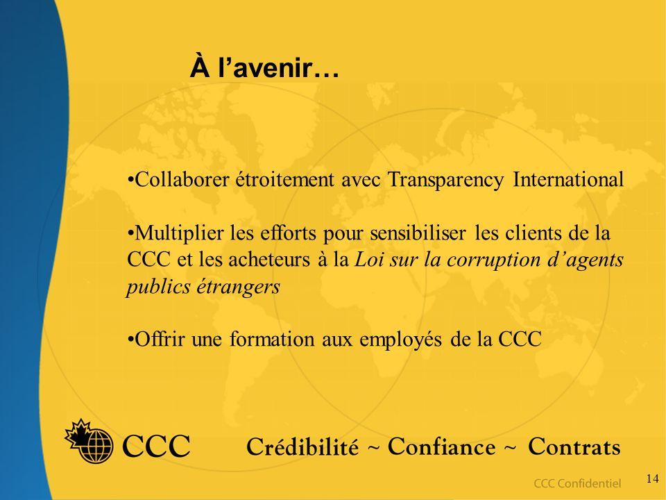 14 À lavenir… Collaborer étroitement avec Transparency International Multiplier les efforts pour sensibiliser les clients de la CCC et les acheteurs à