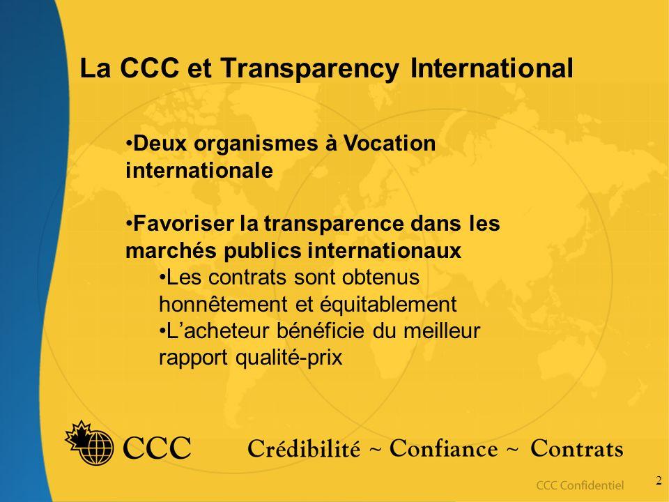 2 La CCC et Transparency International Deux organismes à Vocation internationale Favoriser la transparence dans les marchés publics internationaux Les