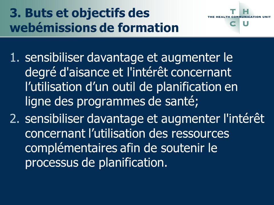 3. Buts et objectifs des webémissions de formation 1.sensibiliser davantage et augmenter le degré d'aisance et l'intérêt concernant lutilisation dun o