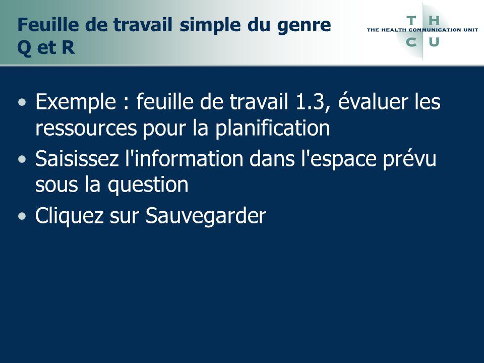 Feuille de travail simple du genre Q et R Exemple : feuille de travail 1.3, évaluer les ressources pour la planification Saisissez l information dans l espace prévu sous la question Cliquez sur Sauvegarder