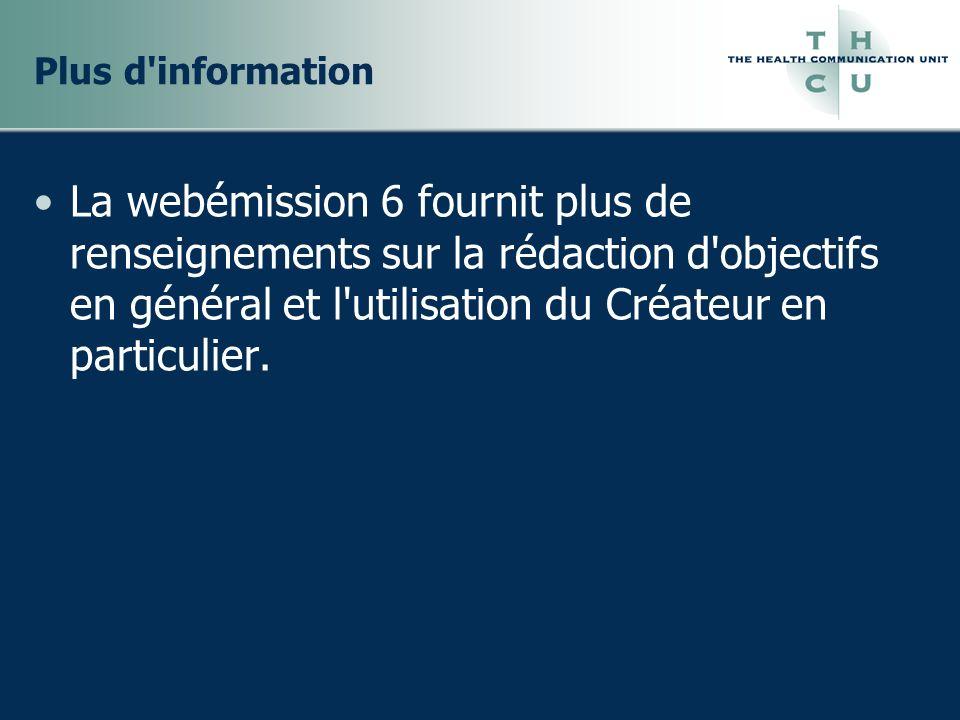 Plus d information La webémission 6 fournit plus de renseignements sur la rédaction d objectifs en général et l utilisation du Créateur en particulier.