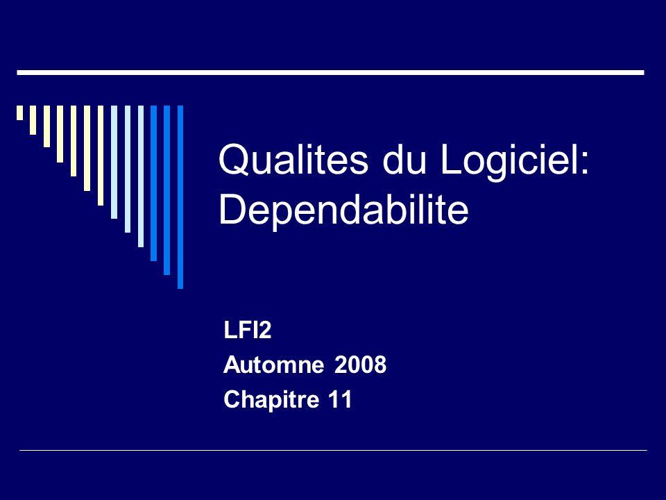 Qualites du Logiciel: Dependabilite LFI2 Automne 2008 Chapitre 11