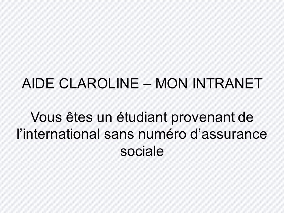 AIDE CLAROLINE – MON INTRANET Vous êtes un étudiant provenant de linternational sans numéro dassurance sociale