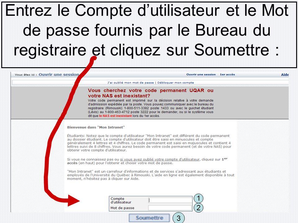 Entrez le Compte dutilisateur et le Mot de passe fournis par le Bureau du registraire et cliquez sur Soumettre : 1 2 3