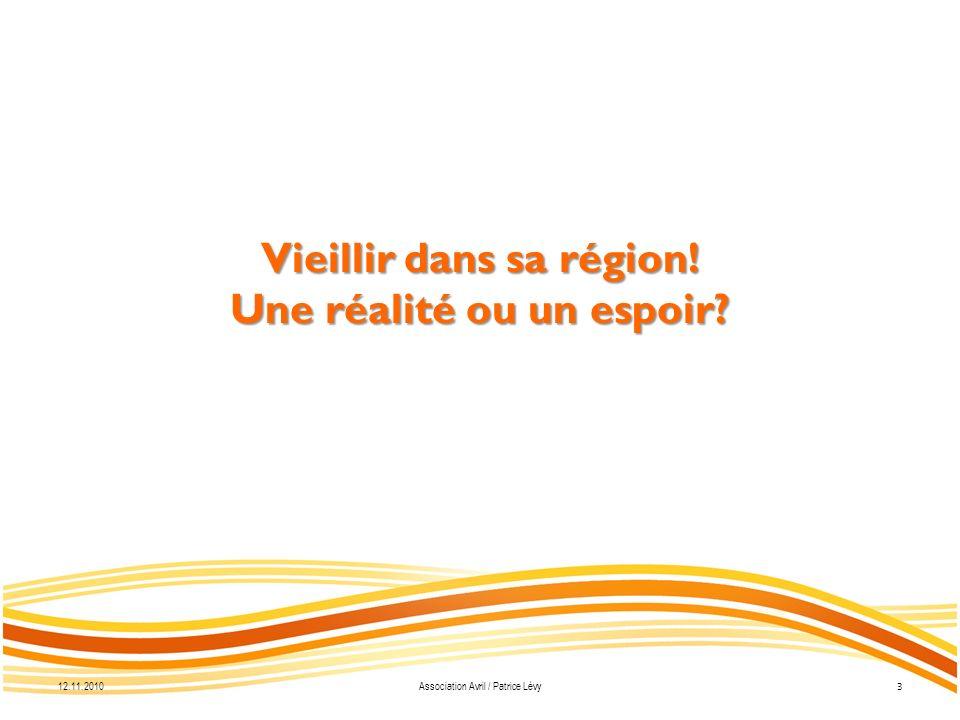 Vieillir dans sa région! Une réalité ou un espoir 12.11.2010 3 Association Avril / Patrice Lévy