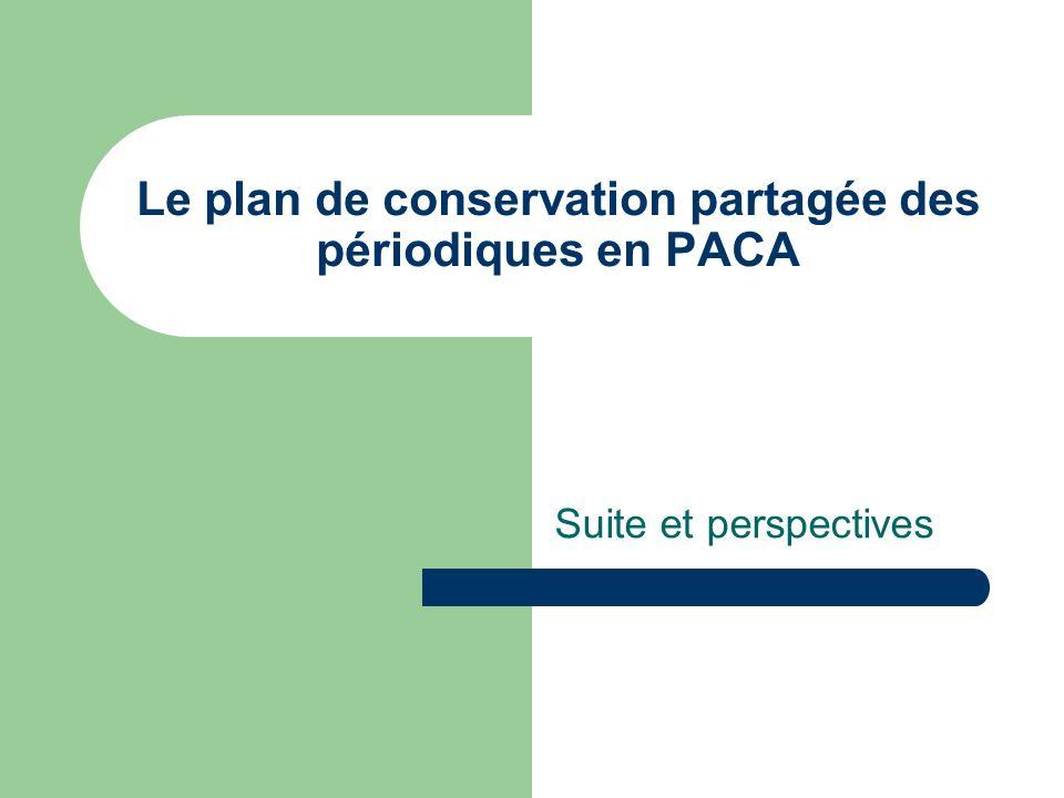 Le plan de conservation partagée des périodiques en PACA Suite et perspectives