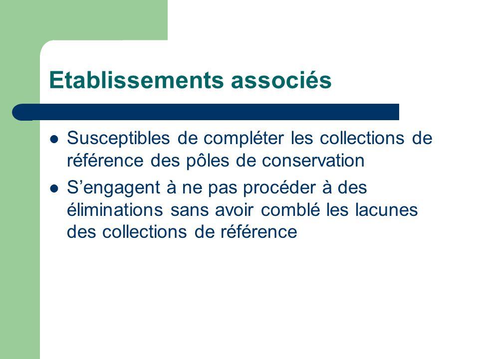 Etablissements associés Susceptibles de compléter les collections de référence des pôles de conservation Sengagent à ne pas procéder à des éliminations sans avoir comblé les lacunes des collections de référence